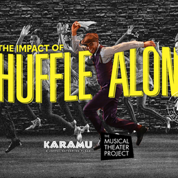 """The Impact of Shuffle Along,"" presented by Karamu House and The Musical Theater Project"
